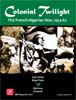 Colonial Twilight: The French-Algerian War, 1954-62 (COIN)